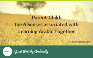 Parent-Child-the-6-senses-associated-with-learning-Arabic-together-Arabic-Seeds-blog-guest-post