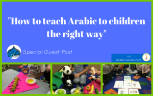 how-to-teach-Arabic-to-children-the-right-way-guest-post-Arabic-Seeds-1