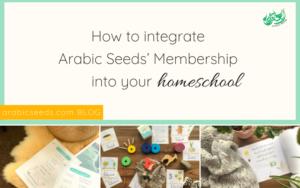 How to integrate Arabic Seeds' Membership into your homeschool - Arabic Seeds blog